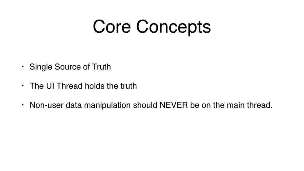 Core Concepts • Single Source of Truth • The UI...