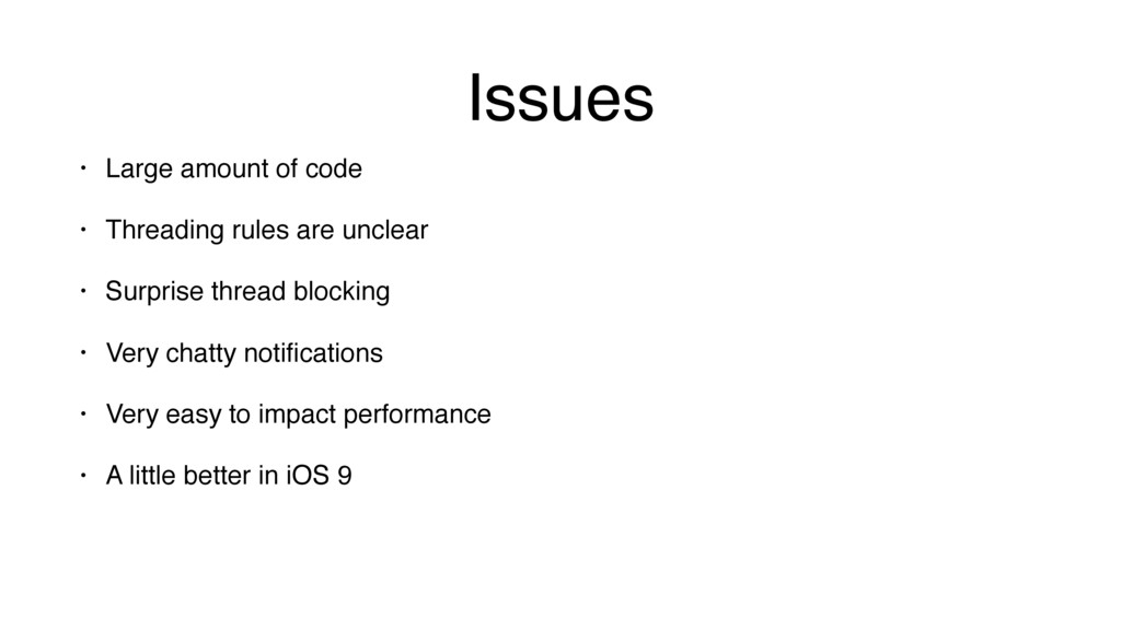 Issues • Large amount of code • Threading rules...