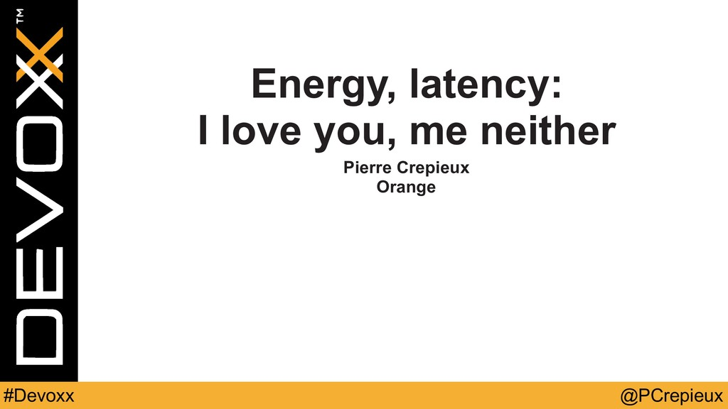 @PCrepieux #Devoxx Energy, latency: I love you,...