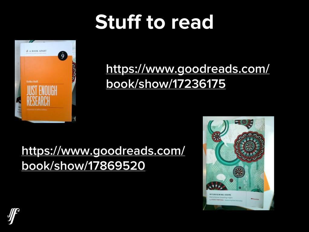 Stuff to read https://www.goodreads.com/ book/sh...