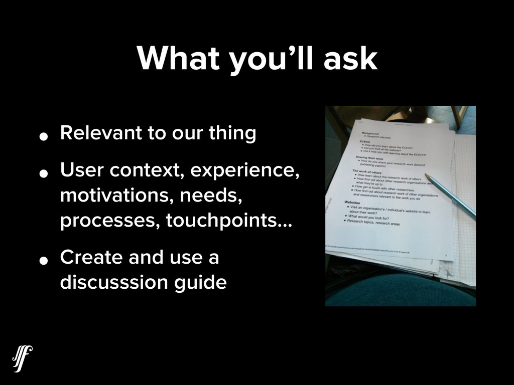 What you'll ask • Relevant to our thing • User ...