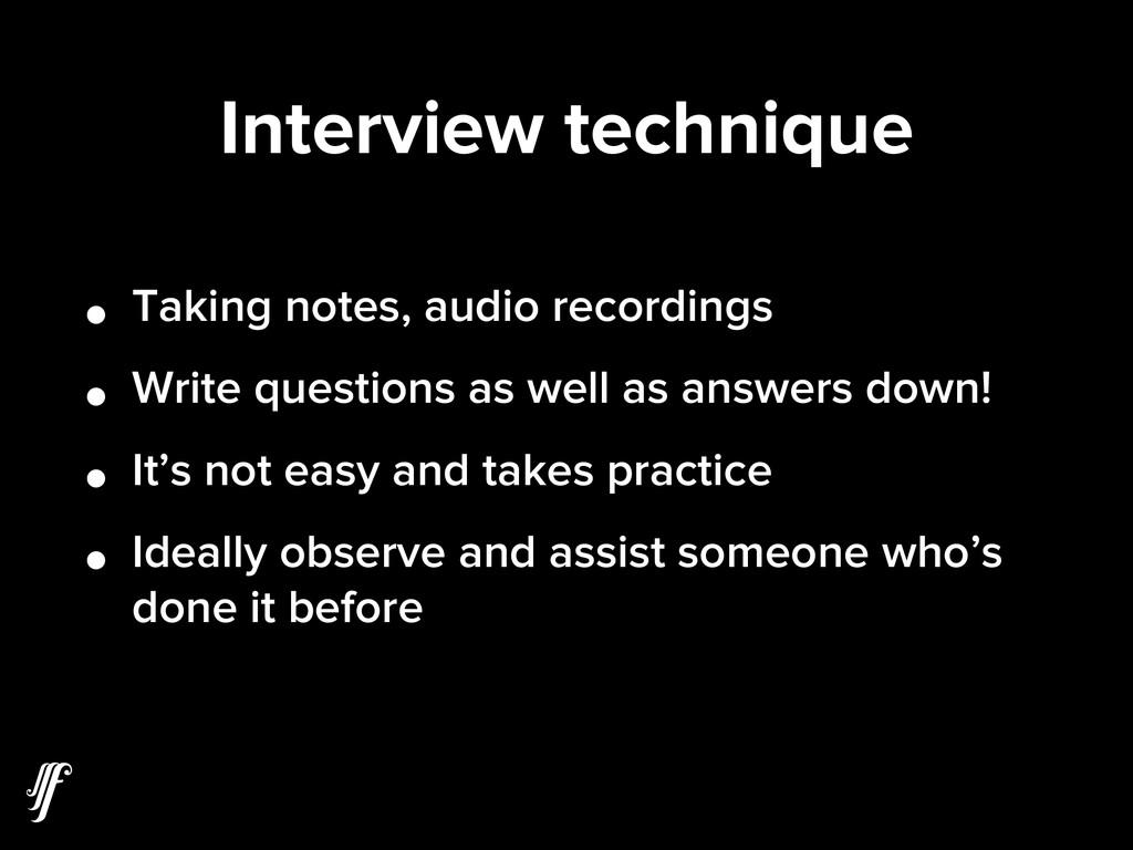 Interview technique • Taking notes, audio recor...