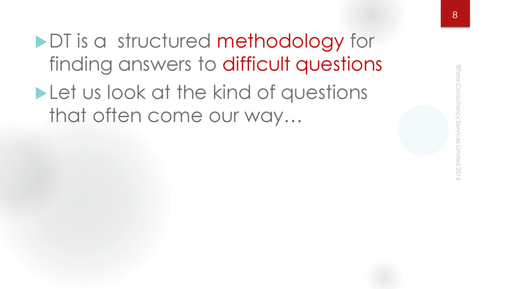 DT is a structured methodology for finding ans...