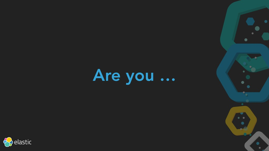 Are you …