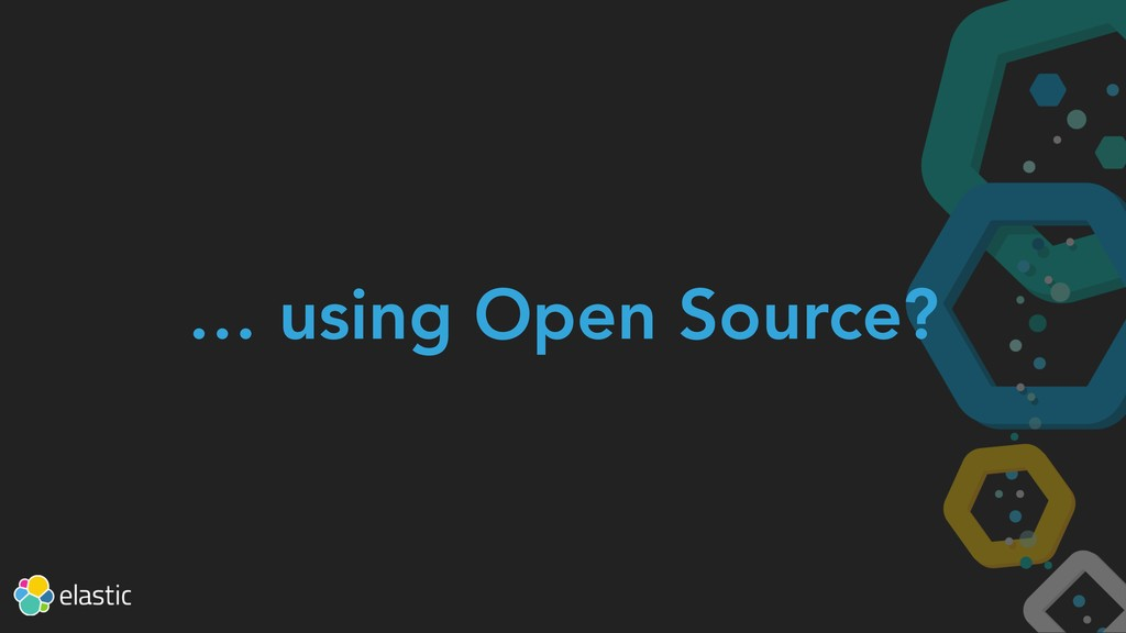 … using Open Source?
