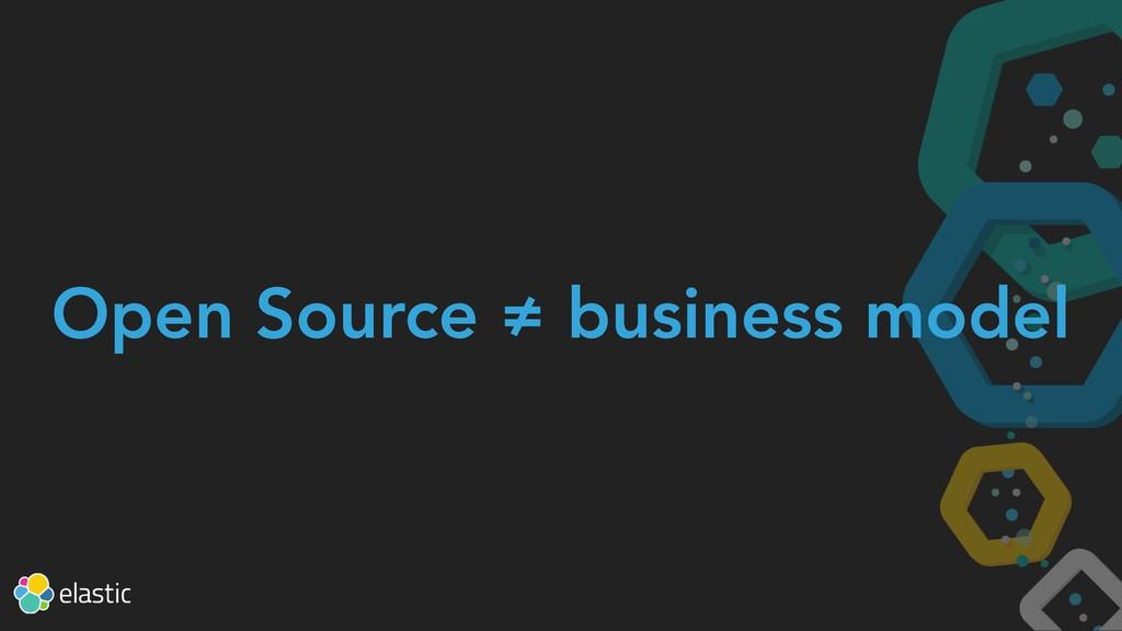 Open Source ≠ business model