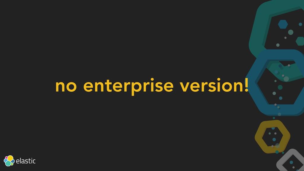 no enterprise version!