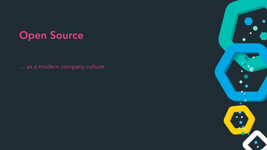 … as a modern company culture Open Source