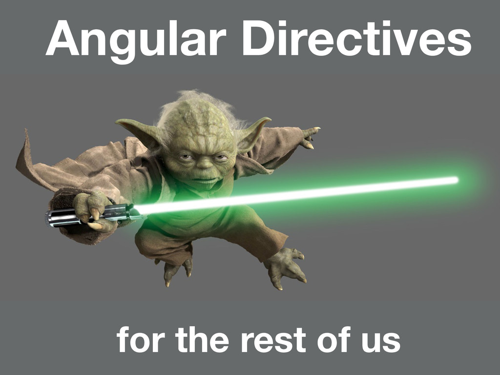 Angular Directives for the rest of us