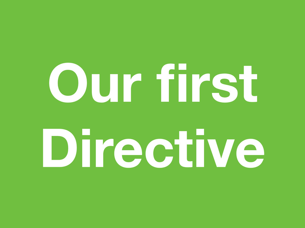 Our first Directive
