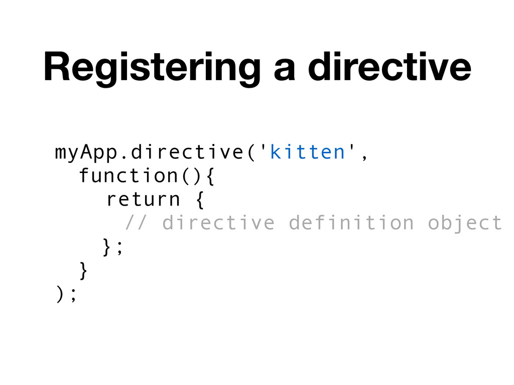 myApp.directive('kitten', function(){ return { ...