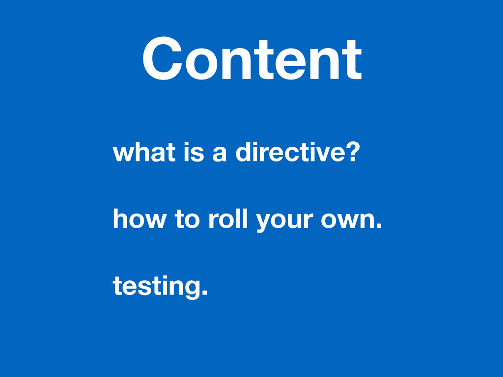 Content what is a directive? ! how to roll your...