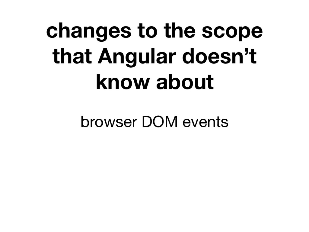 changes to the scope that Angular doesn't know ...