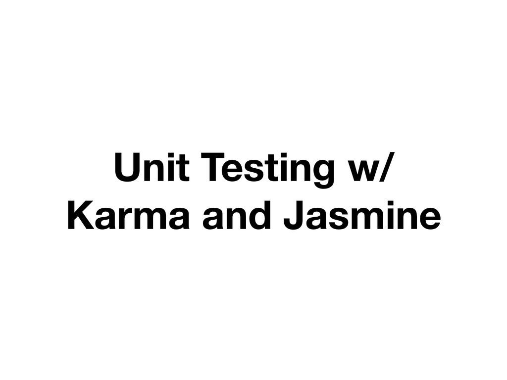 Unit Testing w/ Karma and Jasmine