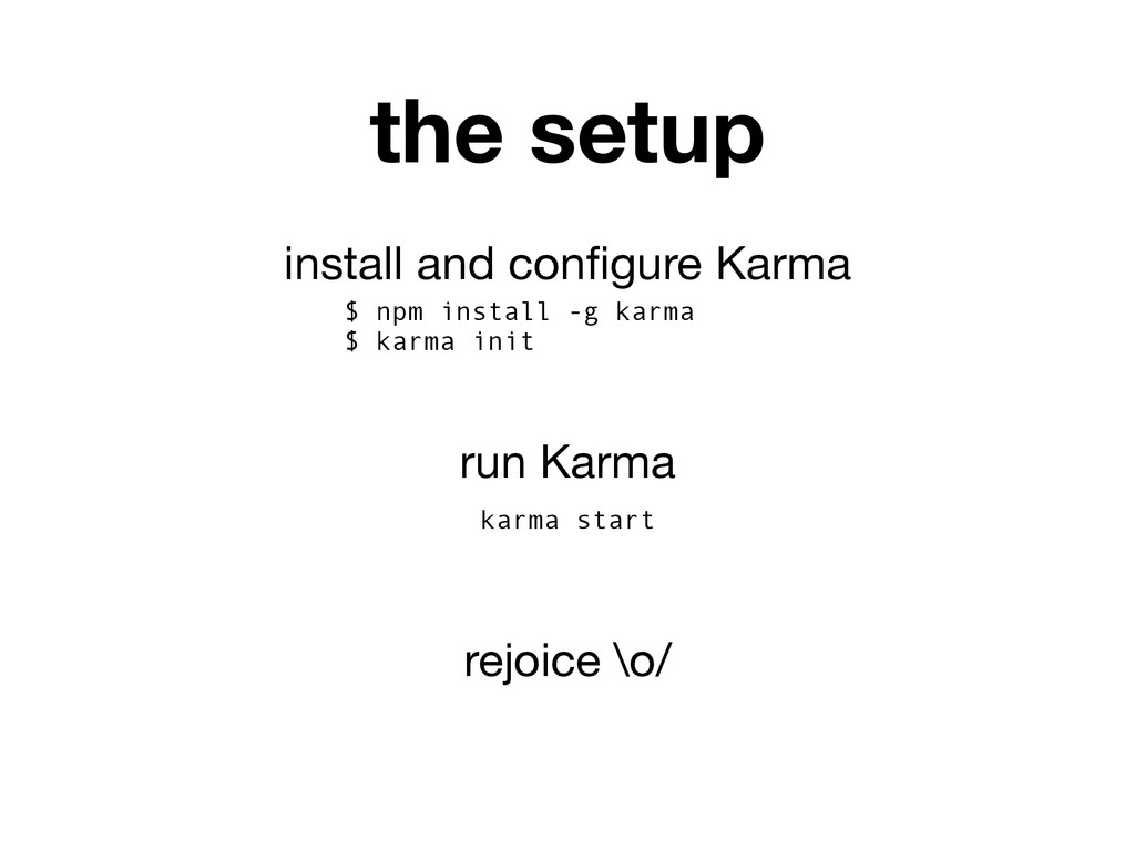 install and configure Karma $ npm install -g kar...