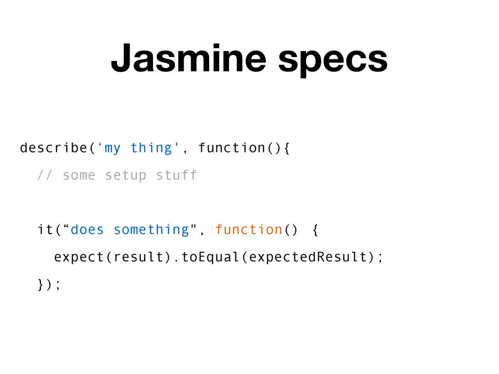 describe('my thing', function(){ // some setup ...