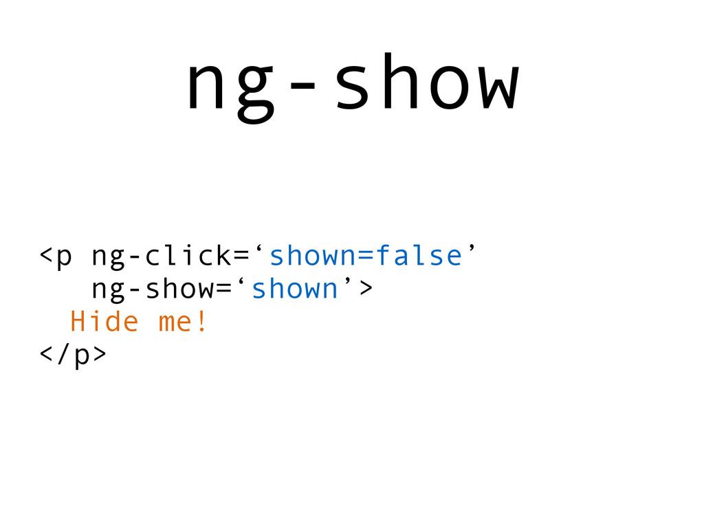 <p ng-click='shown=false' ng-show='shown'> Hide...