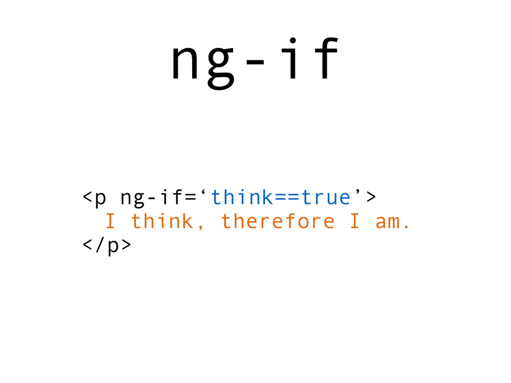 <p ng-if='think==true'> I think, therefore I am...