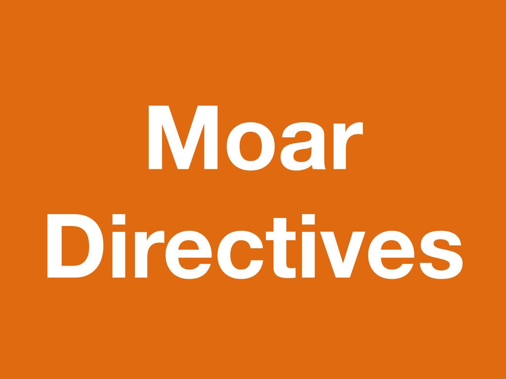 Moar Directives