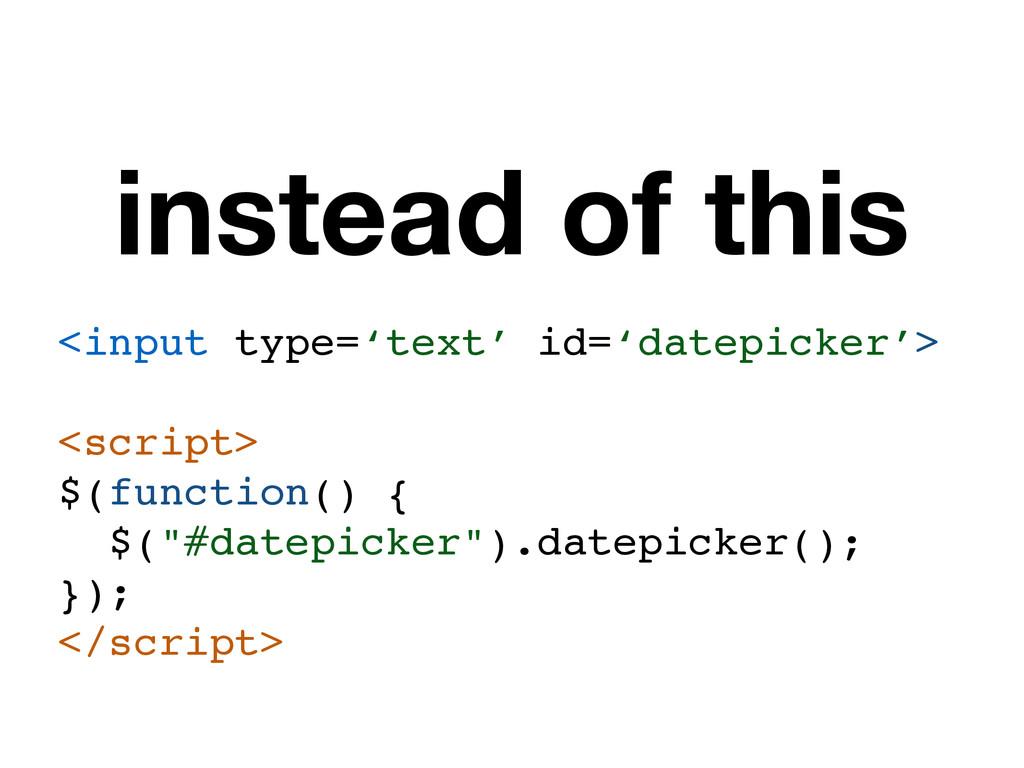 <input type='text' id='datepicker'>! ! <script>...