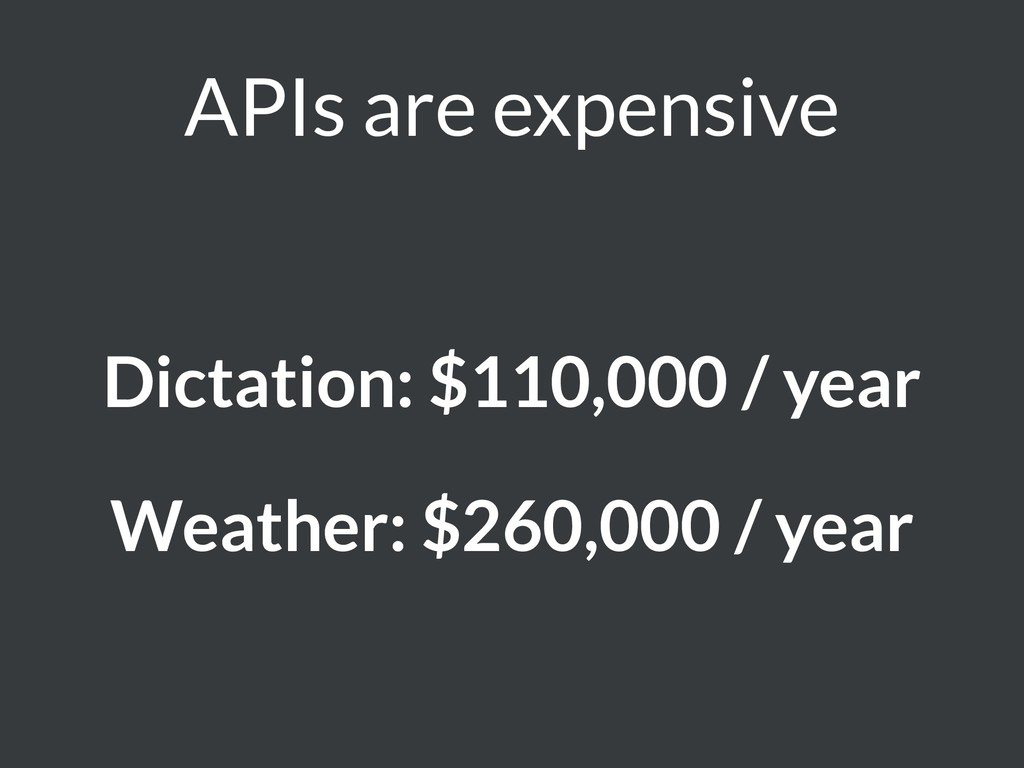 APIs are expensive Dictation: $110,000 / year W...