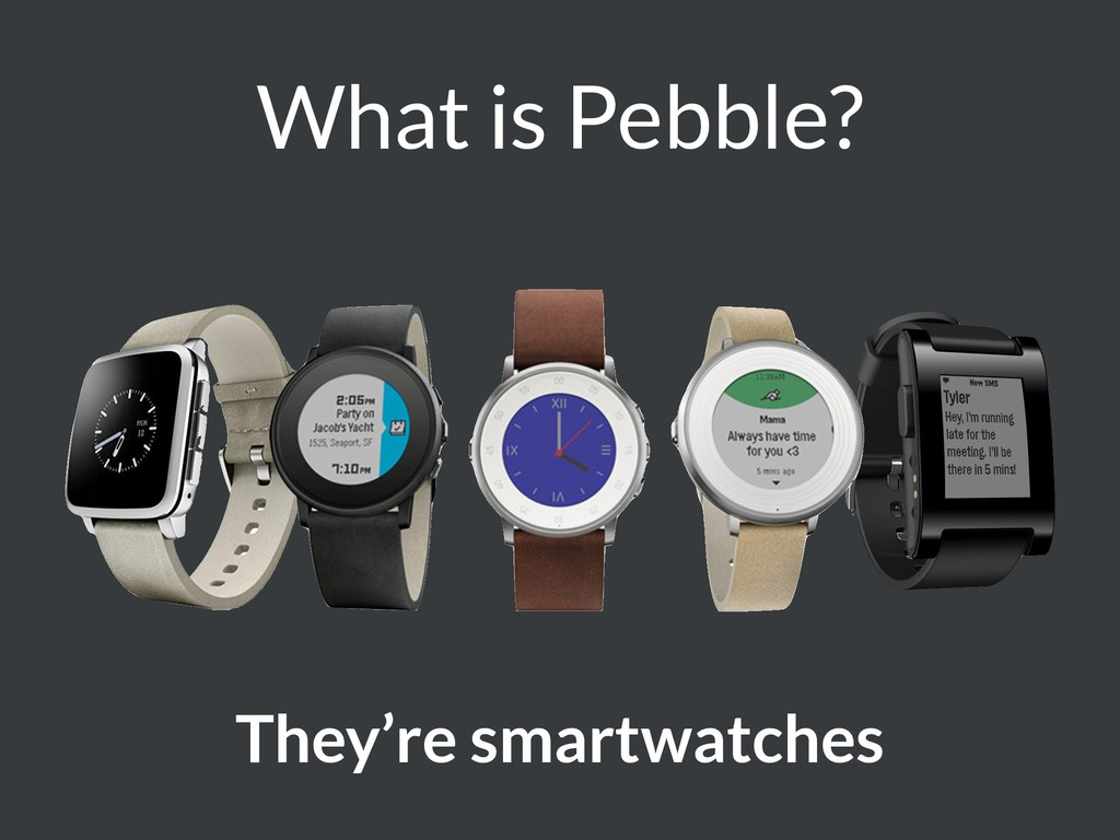 What is Pebble? They're smartwatches