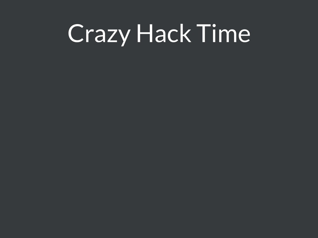 Crazy Hack Time