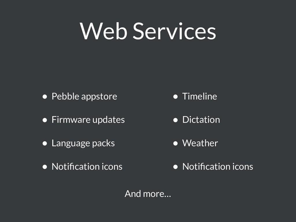 Web Services • Pebble appstore • Firmware updat...