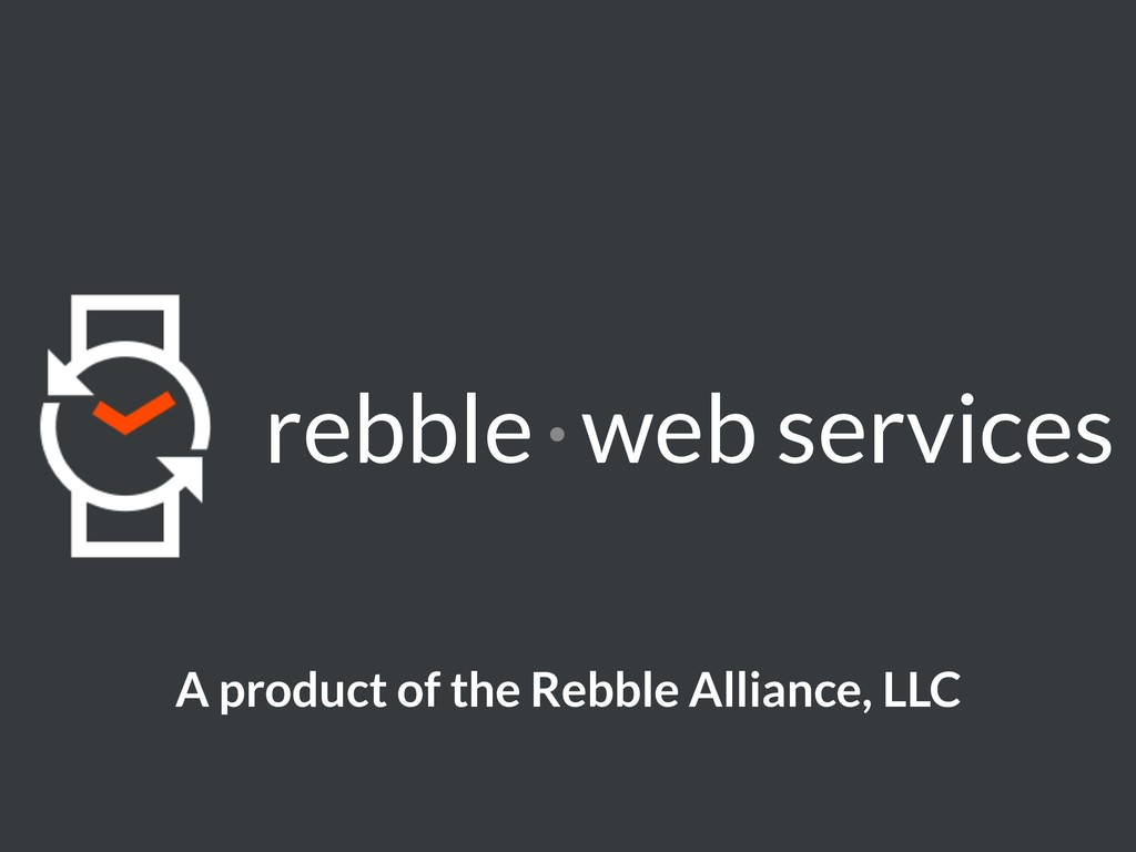 rebble · web services A product of the Rebble A...