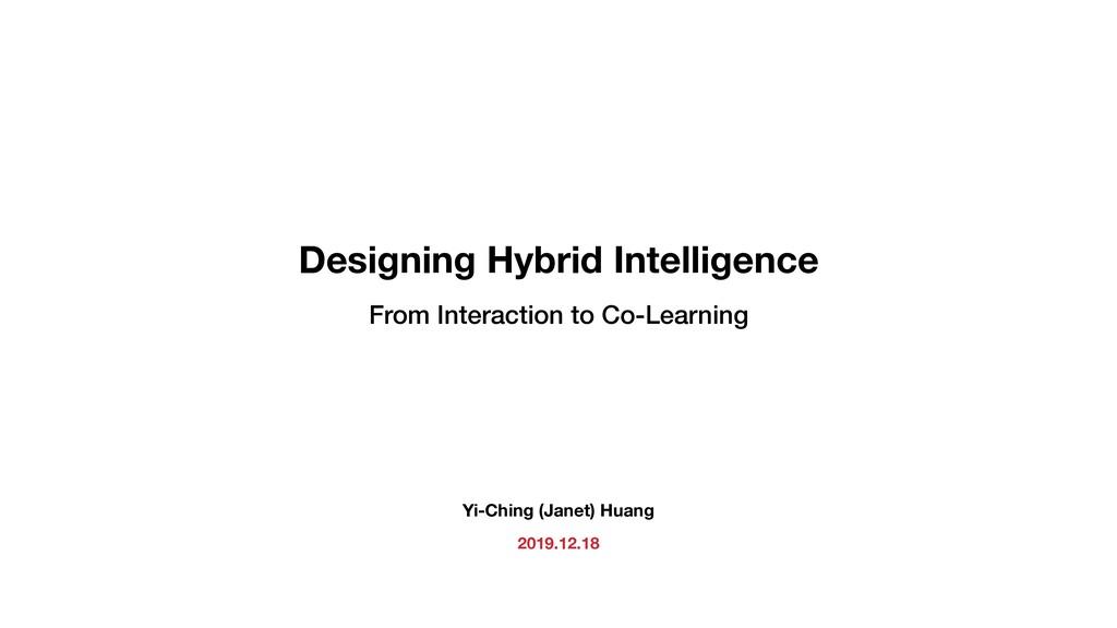 Designing Hybrid Intelligence Yi-Ching (Janet) ...