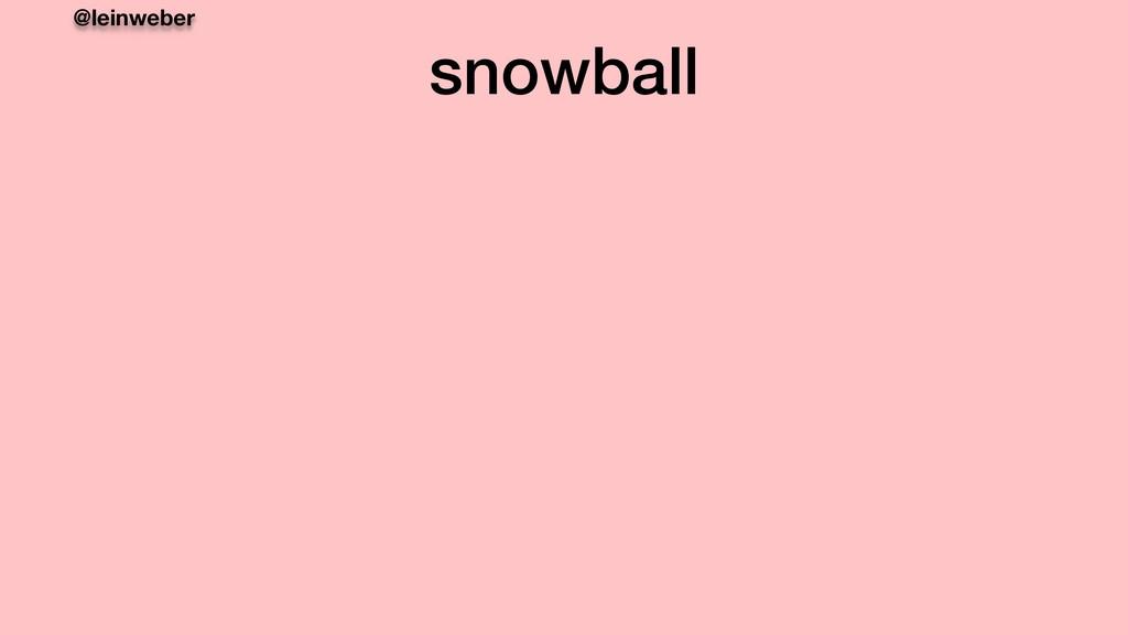 @leinweber snowball