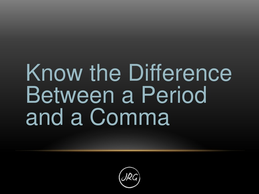Know the Difference Between a Period and a Comma