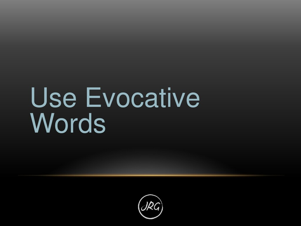 Use Evocative Words