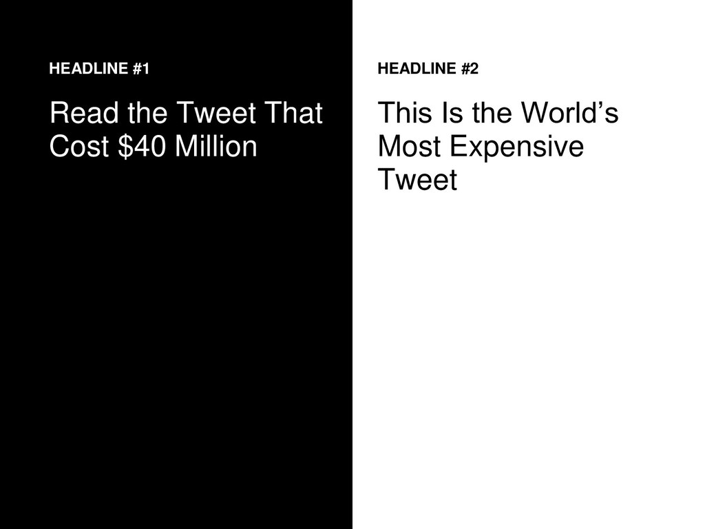 HEADLINE #1 Read the Tweet That Cost $40 Millio...