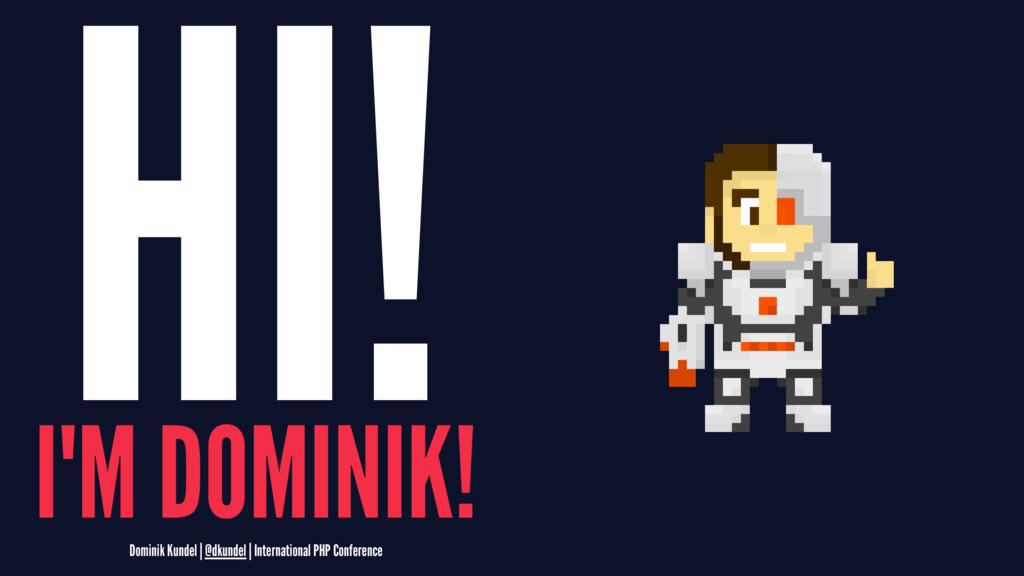 HI! I'M DOMINIK! Dominik Kundel | @dkundel | In...