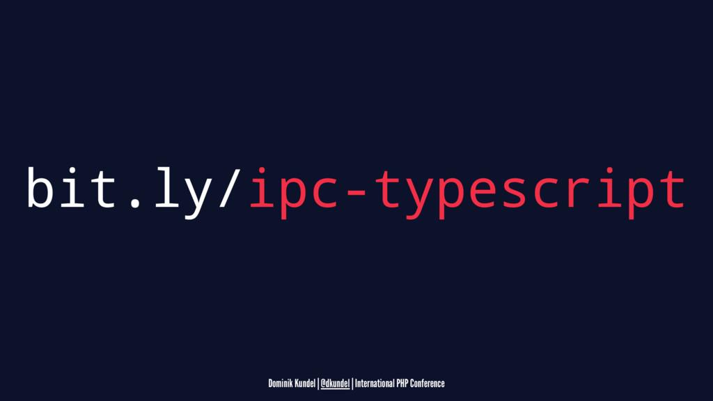 bit.ly/ipc-typescript Dominik Kundel | @dkundel...