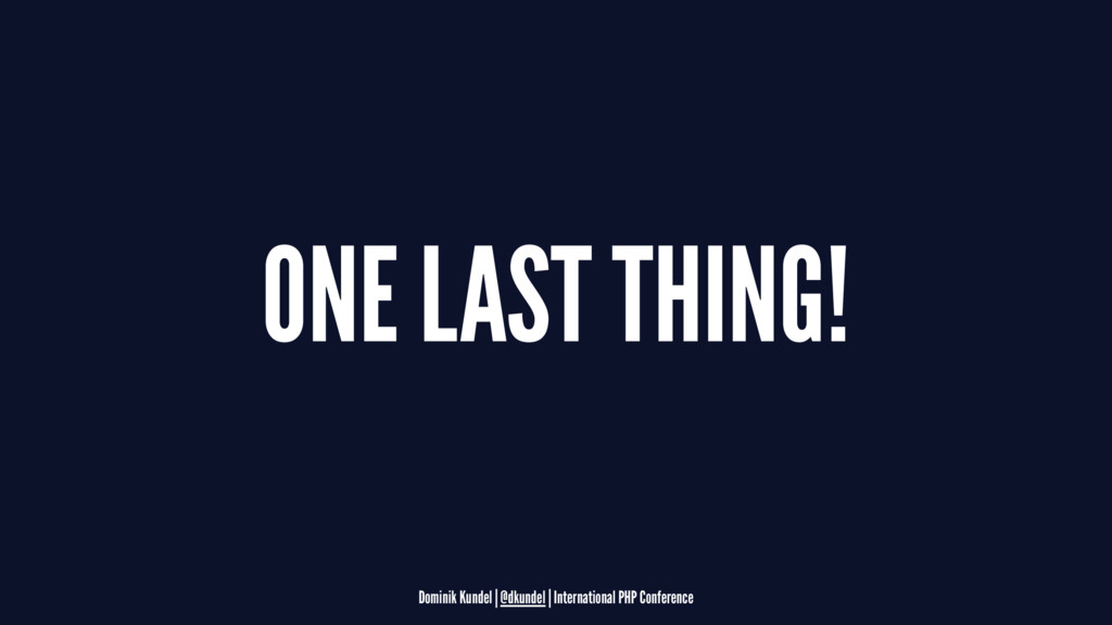 ONE LAST THING! Dominik Kundel | @dkundel | Int...