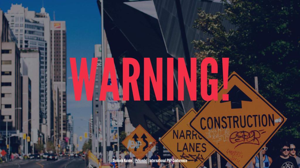 WARNING! Dominik Kundel | @dkundel | Internatio...
