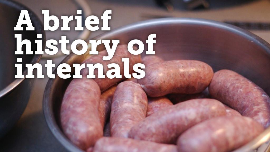A brief history of internals