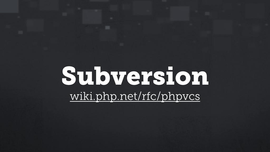 Subversion wiki.php.net/rfc/phpvcs