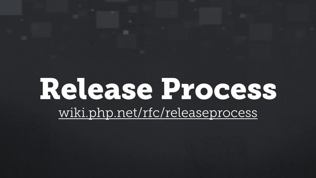 Release Process wiki.php.net/rfc/releaseprocess