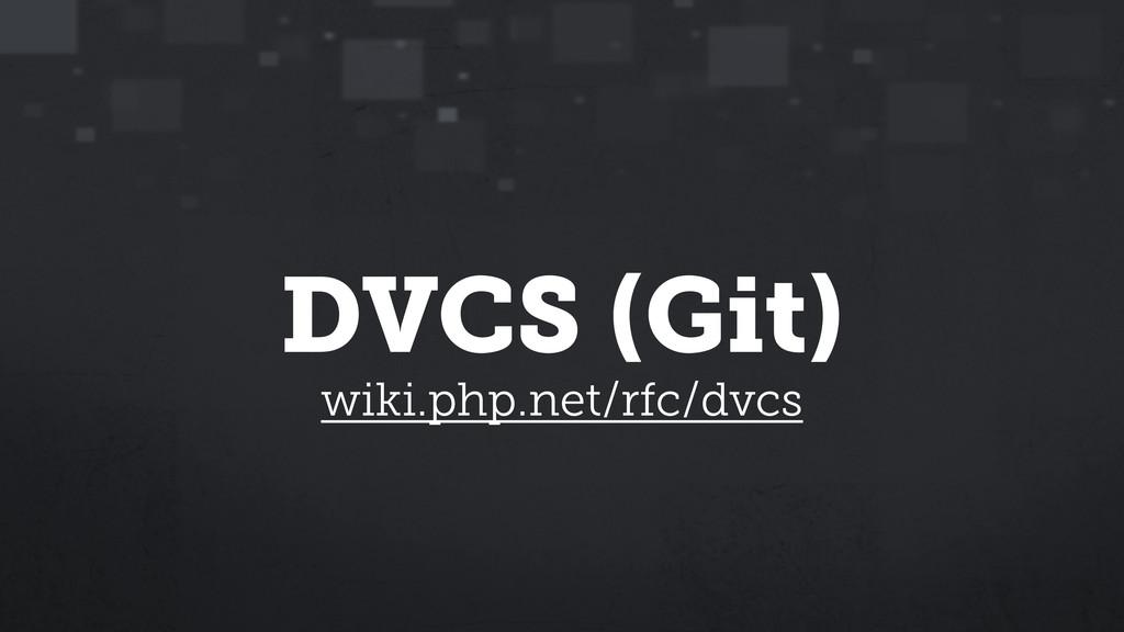 DVCS (Git) wiki.php.net/rfc/dvcs