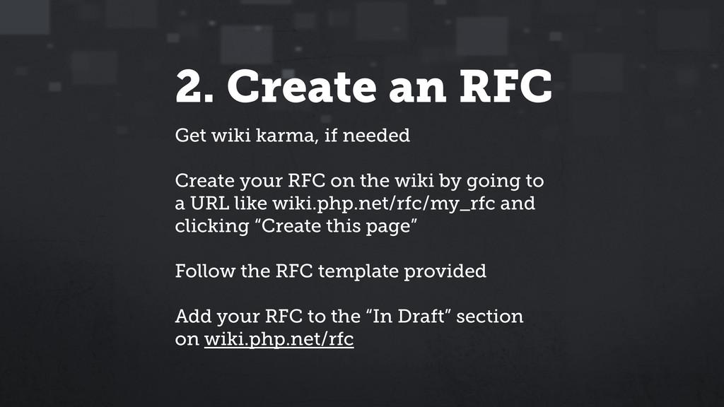 2. Create an RFC Get wiki karma, if needed Crea...