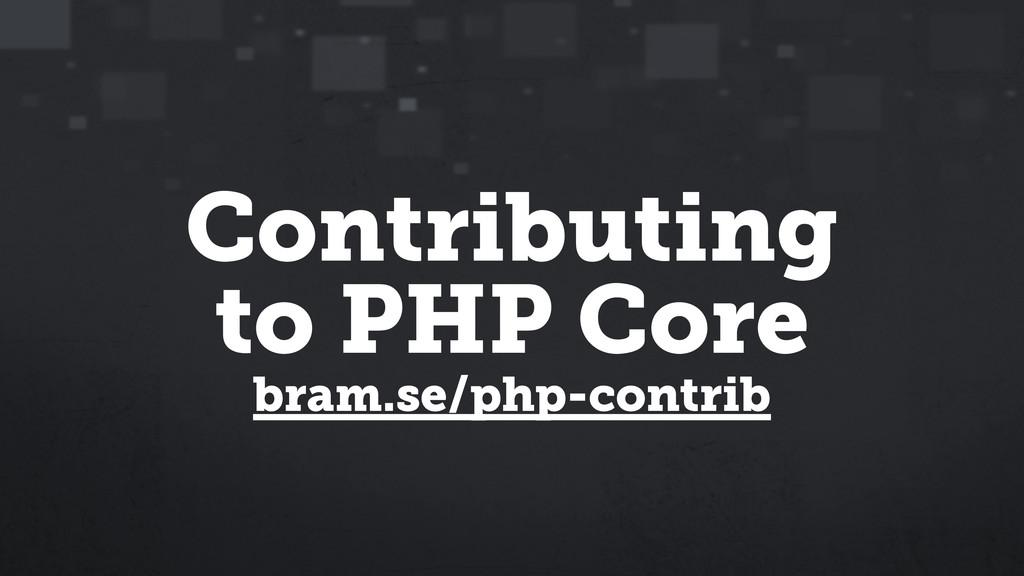 Contributing to PHP Core bram.se/php-contrib