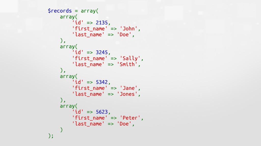 $records = array( array( 'id' => 2135, 'first_n...