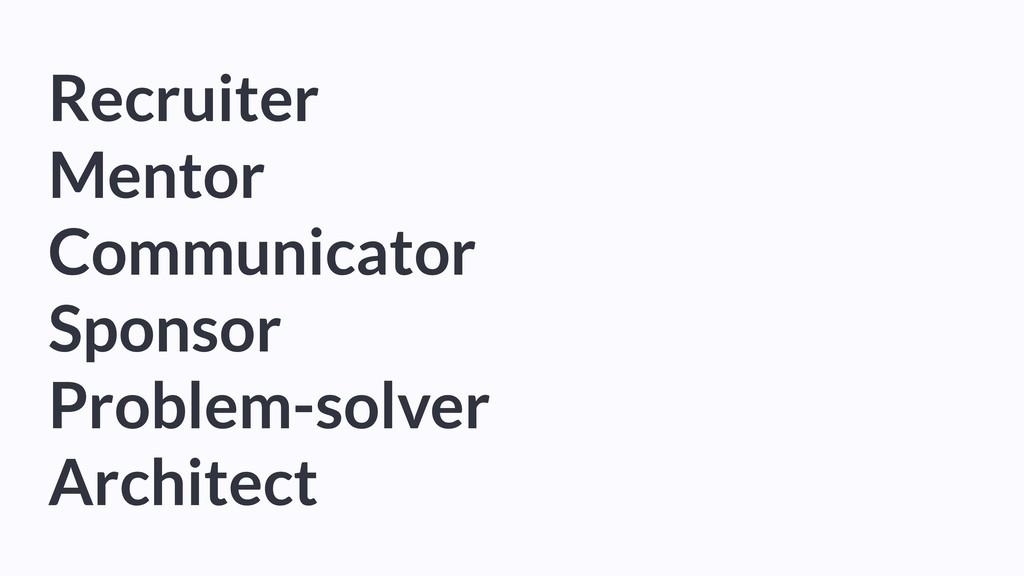 Recruiter Mentor Communicator Sponsor Problem-s...