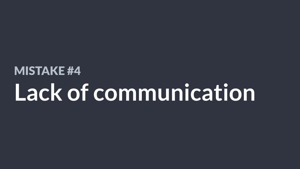 MISTAKE #4 Lack of communication