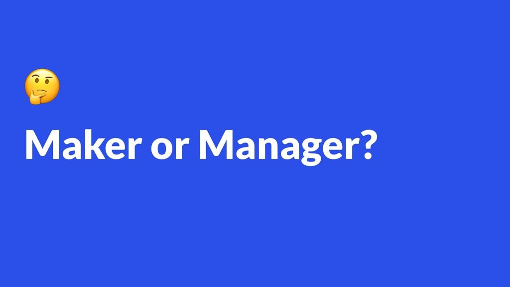 Maker or Manager?