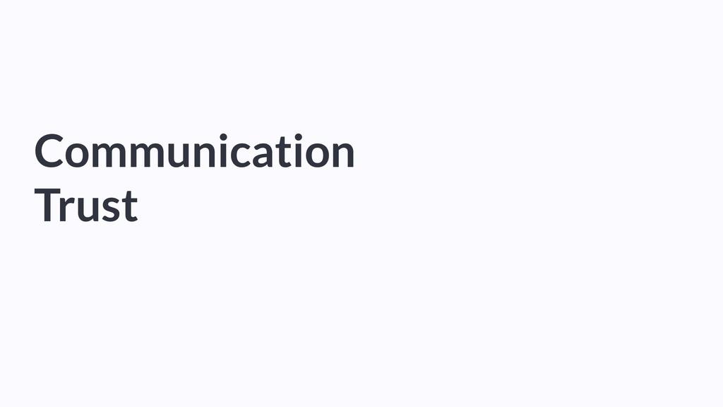 Communication Trust