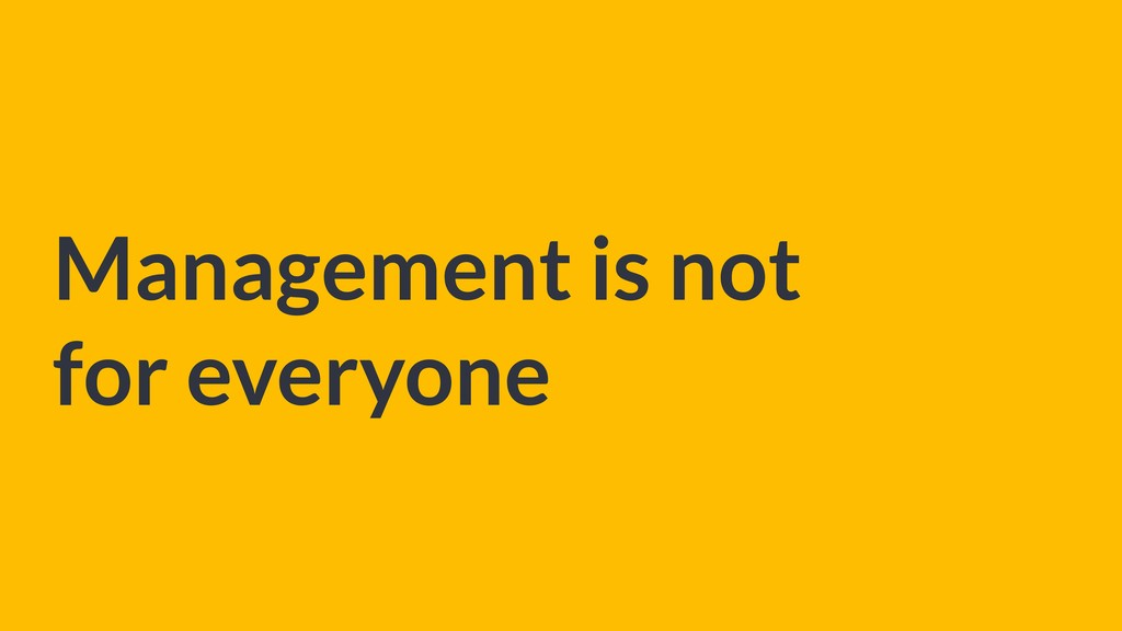 Management is not for everyone